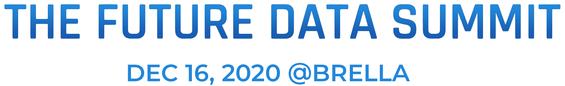 The Future Data Summit DEC 16, 2020 @brellA